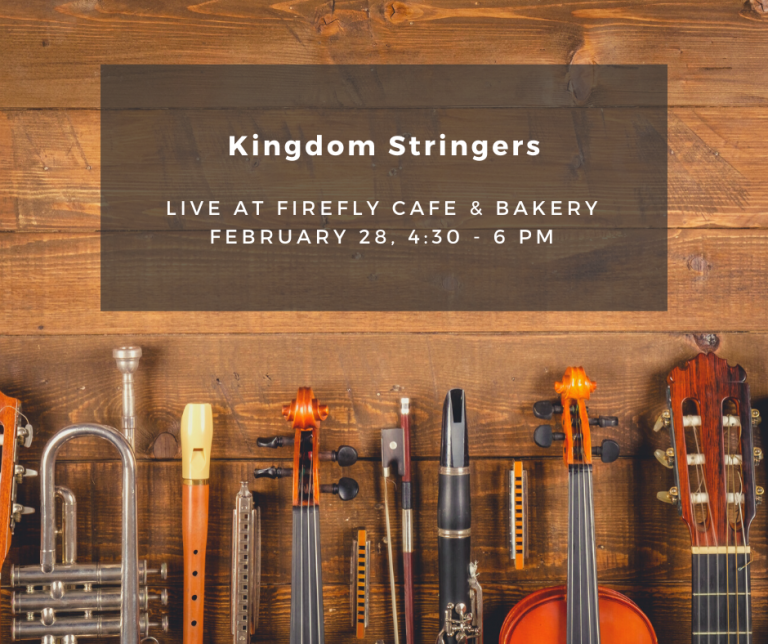 "Image of instruments, with the text ""Kingdom Stringers live at Firefly Cafe and Bakery. February 28, 4:30 to 6 pm"""
