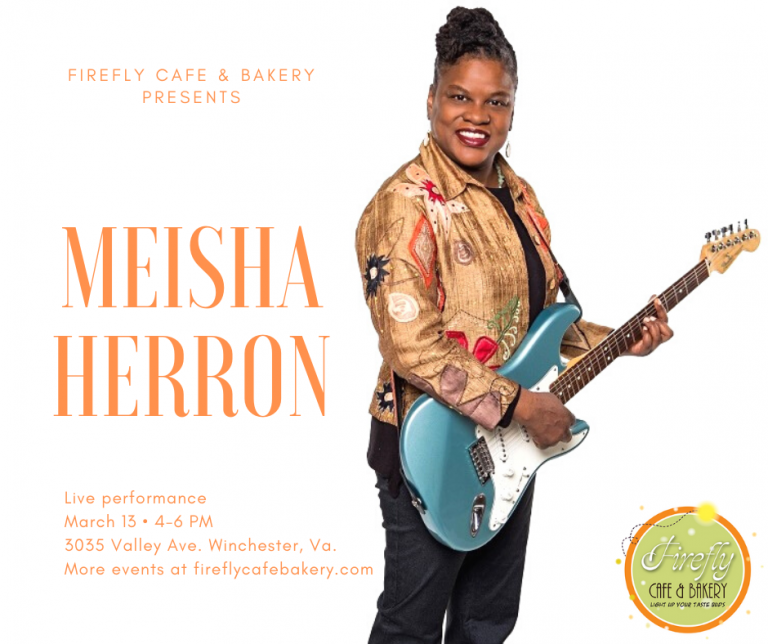 "Image of musician Meisha Herron holding a guitar, with the accompanying text: ""Firefly cafe and bakery presents meisha herron. Live performance March 13, 4-6 pm. 3035 Valley Avenue, Winchester, Virginia. More events at fireflycafebakery.com"""