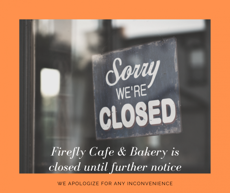 "Image of a ""closed"" sign, with the text ""Firefly Cafe and Bakery is closed until further notice. We apologize for any inconvenience."""