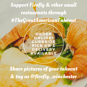 """Image of a sandwich and chips, with the text """"support firefly and other small restaurants through #The Great American Takeout. Order online! Curbside pick up and delivery available. Share pictures of your takeout and tag us on instagram @firefly_winchester"""""""